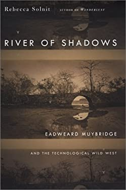 River of Shadows: Eadweard Muybridge and the Technological Wild West 9780670031764