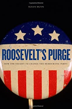 Roosevelt's Purge: How FDR Fought to Change the Democratic Party 9780674057173