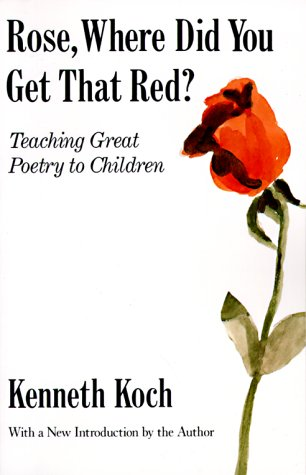 Rose, Where Did You Get That Red?: Teaching Great Poetry to Children 9780679724711