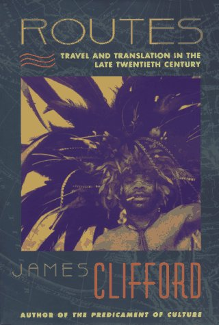 Routes: Travel and Translation in the Late Twentieth Century 9780674779617