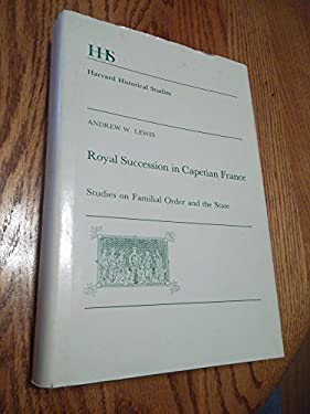 Royal Succession in Capetian France: Studies on Familial Order and the State 9780674779853