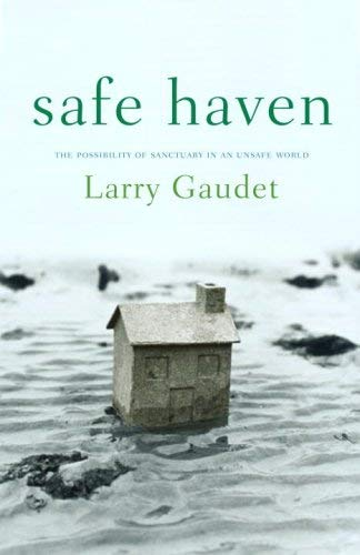 Safe Haven: The Possibility of Sanctuary in an Unsafe World 9780679313830