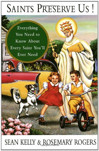 Saints Preserve Us!: Everything You Need to Know about Every Saint You'll Ever Need 9780679750383