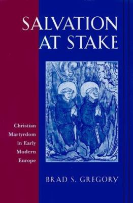 Salvation at Stake: Christian Martyrdom in Early Modern Europe 9780674785519
