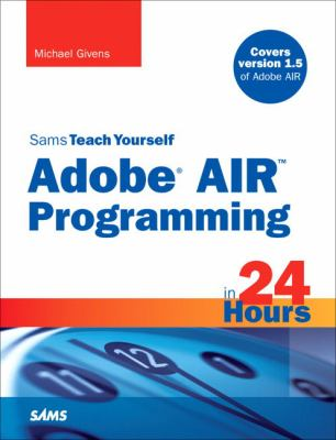 Sams Teach Yourself Adobe Air Programming in 24 Hours 9780672330308