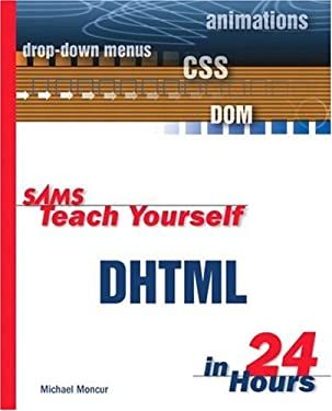 Sams Teach Yourself DHTML in 24 Hours 9780672323027