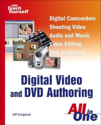 Sams Teach Yourself Digital Video and DVD Authoring All in One 9780672326899