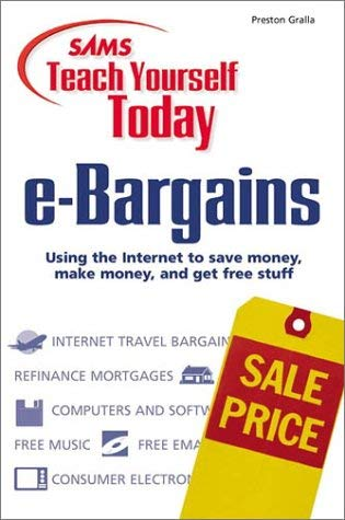Sams Teach Yourself E-Bargains Today: Using the Internet to Save Money, Make Money, and Get Free Stuff 9780672319068