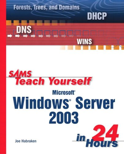 Sams Teach Yourself Microsoft Windows Server 2003 in 24 Hours 9780672324949