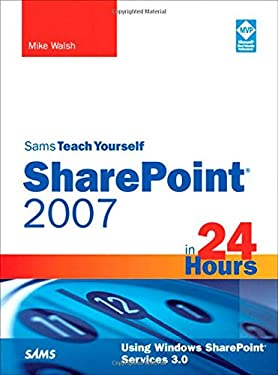 Sams Teach Yourself Sharepoint 2007 in 24 Hours: Using Windows Sharepoint Services 3.0 9780672330001