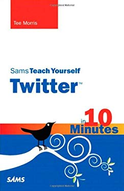 Sams Teach Yourself Twitter in 10 Minutes 9780672331244