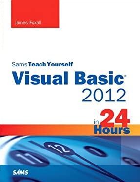 Sams Teach Yourself Visual Basic 2012 in 24 Hours, Complete Starter Kit 9780672336294