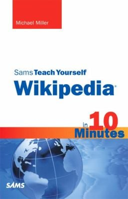 Sams Teach Yourself Wikipedia in 10 Minutes 9780672331237