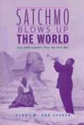 Satchmo Blows Up the World: Jazz Ambassadors Play the Cold War 9780674022607