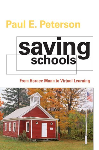 Saving Schools: From Horace Mann to Virtual Learning 9780674050112