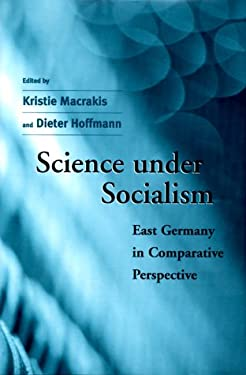 Science Under Socialism: East Germany in Comparative Perspective 9780674794771
