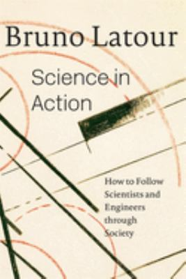 Science in Action: How to Follow Scientists and Engineers Through Society 9780674792913