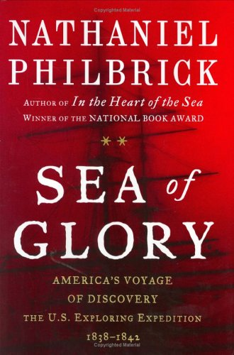 Sea of Glory: America's Voyage of Discovery: The U.S. Exploring Expedition, 1838-1842 9780670032310