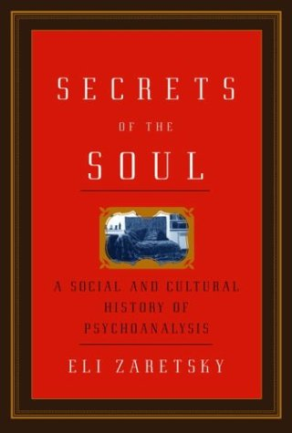 Secrets of the Soul: A Social and Cultural History of Psychoanalysis 9780679446545