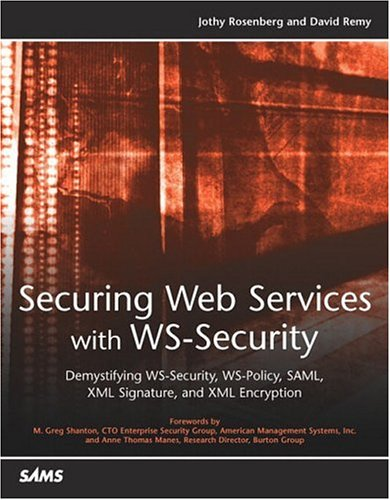Securing Web Services with WS-Security: Demystifying WS-Security, WS-Policy, SAML, XML Signature, and XML Encryption 9780672326516