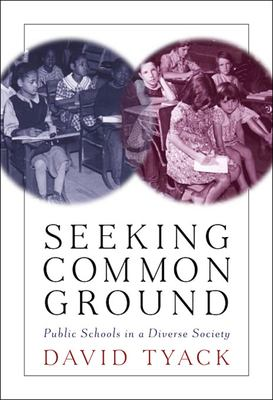 Seeking Common Ground: Public Schools in a Diverse Society 9780674024205