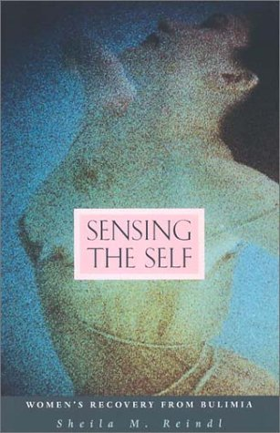Sensing the Self: Women's Recovery from Bulimia 9780674010116