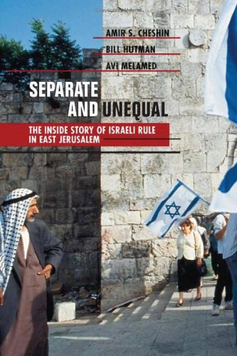 Separate and Unequal: The Inside Story of Israeli Rule in East Jerusalem 9780674005532