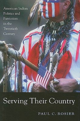 Serving Their Country: American Indian Politics and Patriotism in the Twentieth Century 9780674036109