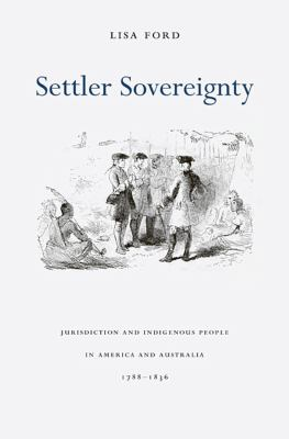 Settler Sovereignty: Jurisdiction and Indigenous People in America and Australia, 1788-1836 9780674061880