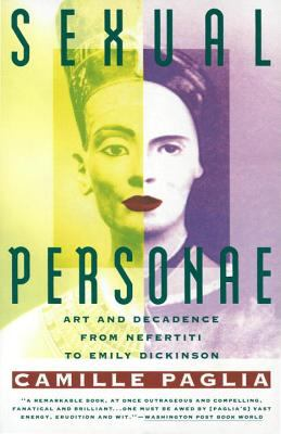 Sexual Personae: Art & Decadence from Nefertiti to Emily Dickinson 9780679735793