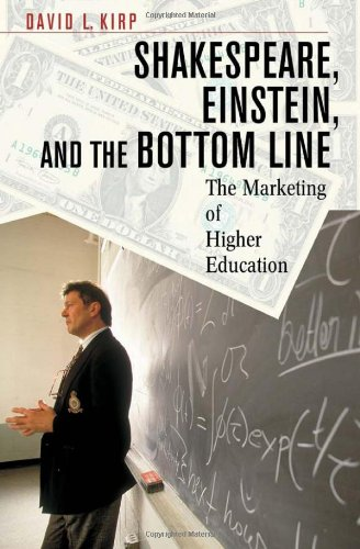 Shakespeare, Einstein, and the Bottom Line: The Marketing of Higher Education 9780674011465