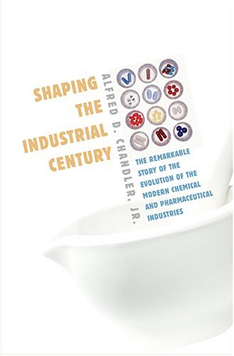 Shaping the Industrial Century: The Remarkable Story of the Evolution of the Modern Chemical and Pharmaceutical Industries 9780674017207