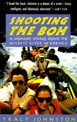 Shooting the Boh: A Woman's Voyage Down the Wildest River in Borneo 9780679740100