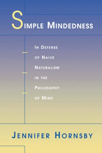 Simple Mindedness: In Defense of Naive Naturalism in the Philosophy of Mind 9780674005631