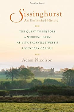 Sissinghurst, an Unfinished History: The Quest to Restore a Working Farm at Vita Sackville-West's Legendary Garden 9780670021734