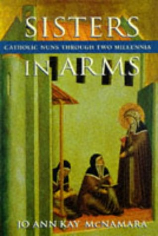 Sisters in Arms: Catholic Nuns Through Two Millennia 9780674809857