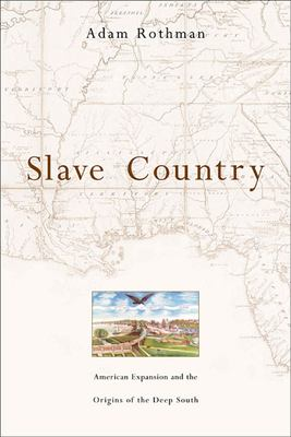 Slave Country: American Expansion and the Origins of the Deep South 9780674024168