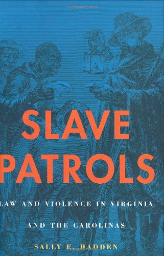 Slave Patrols: Law and Violence in Virginia and the Carolinas 9780674004702
