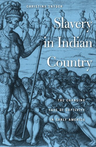 Slavery in Indian Country: The Changing Face of Captivity in Early America 9780674048904