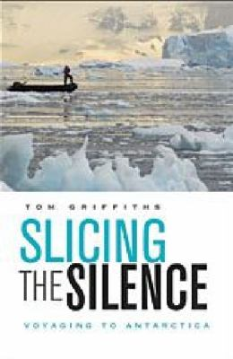 Slicing the Silence: Voyaging to Antarctica 9780674034709