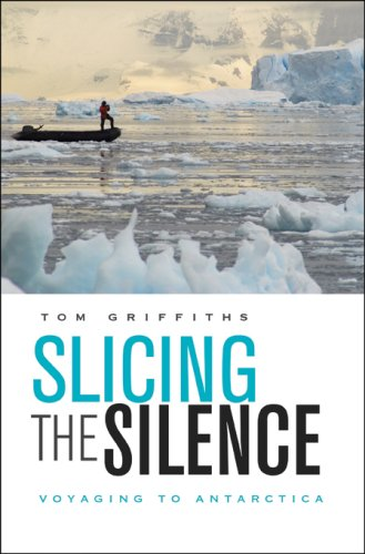 Slicing the Silence: Voyaging to Antarctica 9780674026339