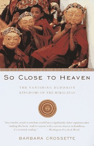 So Close to Heaven: The Vanishing Buddhist Kingdoms of the Himalayas 9780679743637