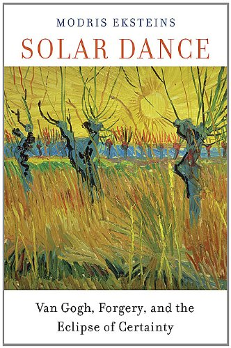 Solar Dance: Van Gogh, Forgery, and the Eclipse of Certainty 9780674065673