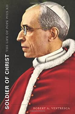 Soldier of Christ: The Life of Pope Pius XII 9780674049611
