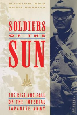 Soldiers of the Sun: The Rise and Fall of the Imperial Japanese Army 9780679753032