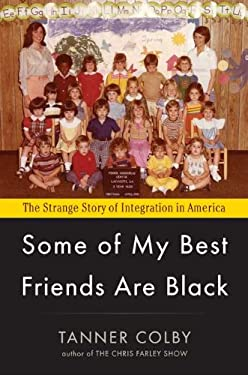 Some of My Best Friends Are Black: The Strange Story of Integration in America 9780670023714