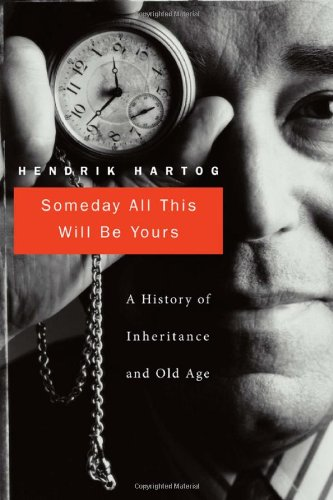 Someday All This Will Be Yours: A History of Inheritance and Old Age 9780674046887