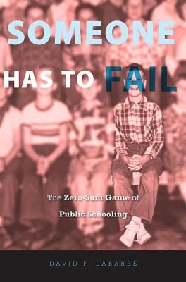 Someone Has to Fail: The Zero-Sum Game of Public Schooling 9780674050686