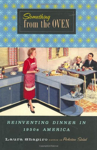 Something from the Oven: Reinventing Dinner in 1950s America 9780670871544
