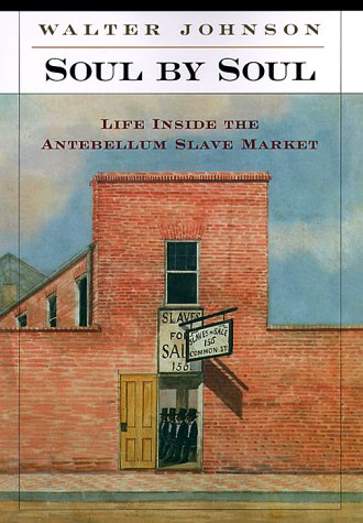 Soul by Soul: Life Inside the Antebellum Slave Market 9780674821484